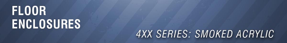 4XX Series w/ Smoked Acrylic Doors
